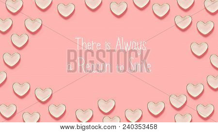 There Is Always A Reason To Smile Message With Many Heart Dishes On A Pink Background