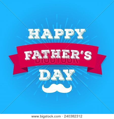 Vector Happy Fathers Day Greeting Card With Mustache On Sunburst For Poster, Daddy Holiday, Decorati