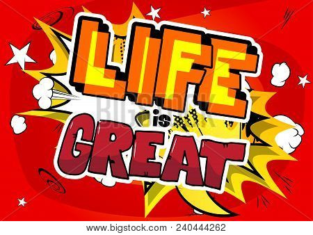 Life Is Great - Vector Illustrated Comic Book Style Design. Inspirational, Motivational Quote.
