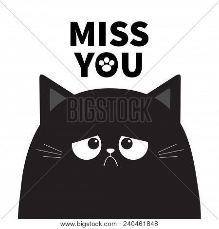 Miss you. Black cute sad cat kitten silhouette. Cartoon kitty character. Kawaii funny animal. Paw print. Love Greeting card. Flat design. White background Isolated. Vector poster