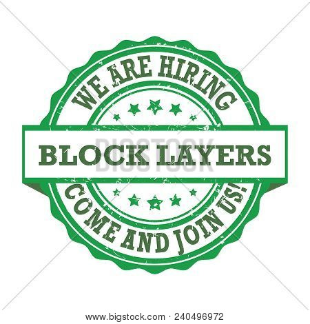 We Are Hiring Block Layers - Green Stamp / Label / Sticker For Print Designed For Recruitment Agenci