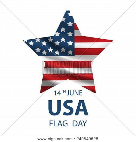 Flag Day Background Template. Vintage Usa Flag With The Inscription 14 Of June Flag Day And Removabl