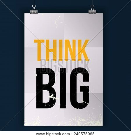 Think Big. Inspirational Typographic Motivational Quote Poster.