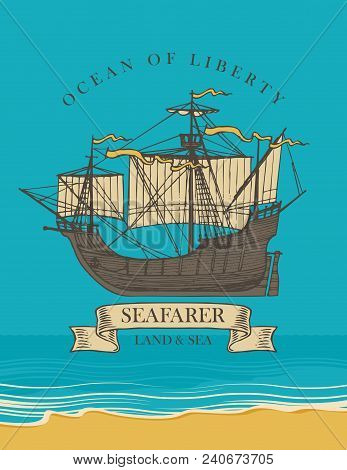 Vector Banner With The Vintage Sailing Yacht And The Words Ocean Of Liberty, Seafarer. Illustration