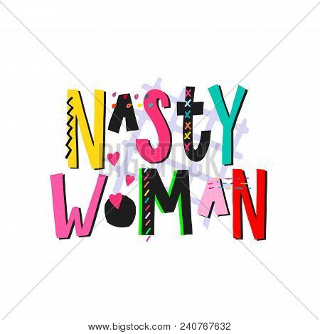 Nasty Woman Shirt Quote Feminist Lettering. Calligraphy Inspiration Graphic Design Typography Elemen