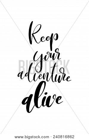 Hand Drawn Word. Brush Pen Lettering With Phrase Keep Your Adventure  Alive.