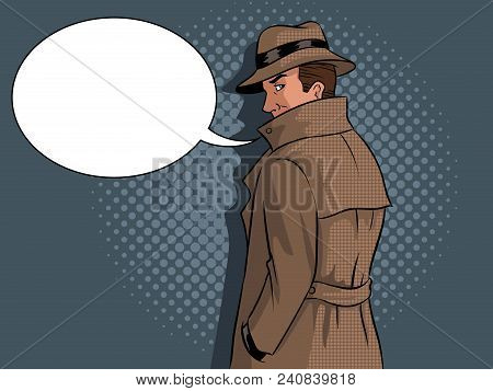 Spy In Raincoat And Hat Pop Art Retro Vector Illustration. Text Bubble. Comic Book Style Imitation.