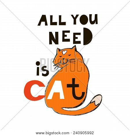 All You Need Is Cat. Cute  Cat In Cartoon Style. Vector Illustration.