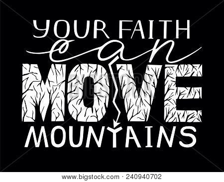 Hand Lettering Your Faith Can Move Mountains . Biblical Background. Bible Verse. Christian Poster. M
