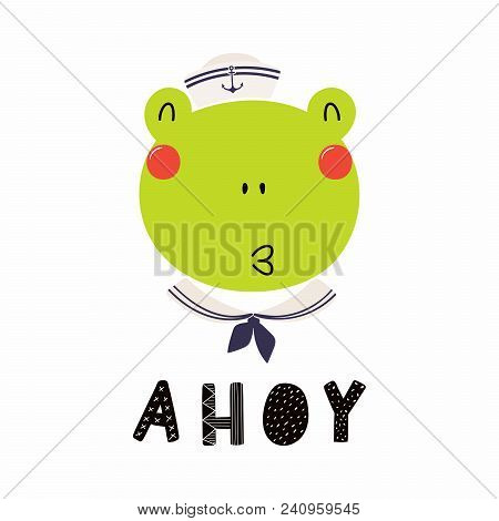 Hand Drawn Vector Illustration Of A Cute Funny Frog Sailor In A Cap And Collar, With Lettering Quote