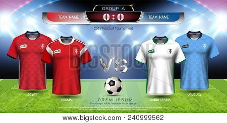 Football Cup 2018 Team Group A For Sport Tournament In Russian, Soccer Jersey Mock-up With Scoreboar