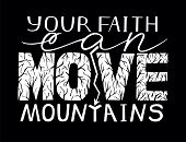 Hand lettering Your faith can move mountains . Biblical background. Bible verse. Christian poster. Modern calligraphy. Inspirational quote. Scripture print. Graphics poster
