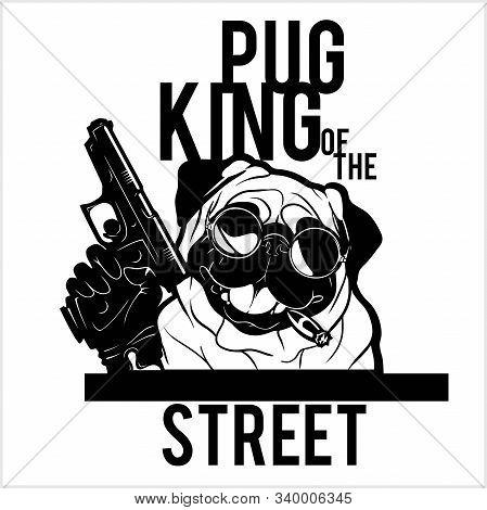 Pug Dog With Glasses, Gun And Cigar - Pug Gangster. Head Of Funny Pug