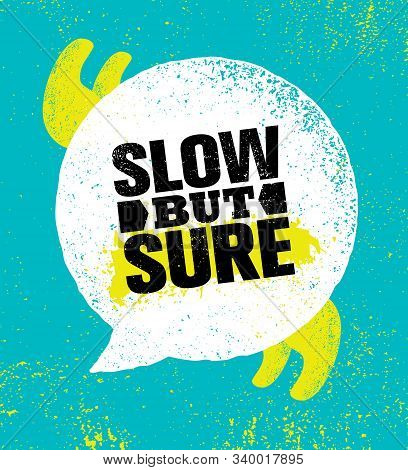 Slow But Sure. Inspiring Typography Creative Motivation Quote Vector Template.
