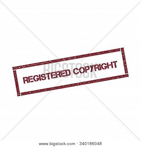 Registered Copyright Rectangular Stamp. Textured Red Seal With Text Isolated On White Background, Ve
