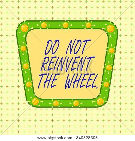Text sign showing Do Not Reinvent The Wheel. Conceptual photo stop duplicating a basic method previously done Asymmetrical uneven shaped format pattern object outline multicolour design. poster