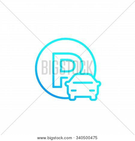 Car Parking Roadsign, Line Vector, Eps 10 File, Easy To Edit