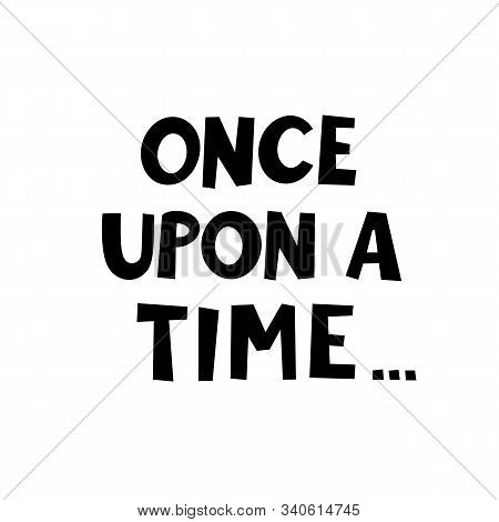 Once Upon A Time Graphic Lettering. Typographic For Card Poster Postcard Sticker Tee Shirt. Doodle Q