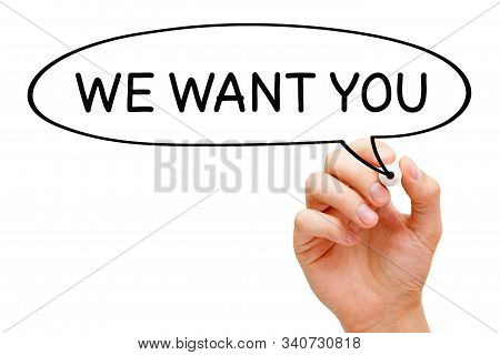 Hand Writing Text We Want You In A Speech Bubble With Black Marker. New Job Opportunity Concept.