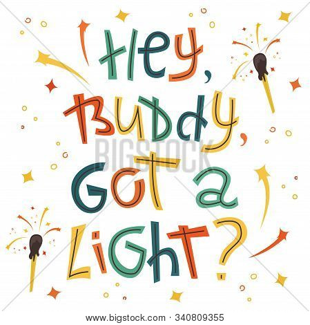 Creative Lettering With Matches - Hey, Buddy, Got A Light?