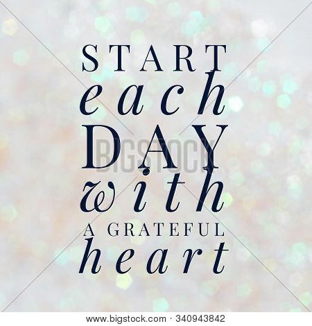 Start Each Day With A Grateful Heart. Inspirational Quote.best Motivational Quotes And Sayings About