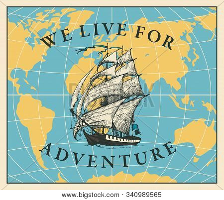 Vector Banner With Vintage Sailing Yacht On The Background Of World Map In Retro Style. Illustration