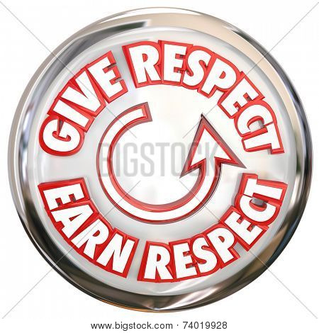 Give Respect to Earn Respect words on a button to show the cycle of winning reverence, honor and trust of others poster