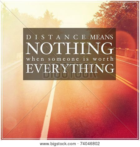 Inspirational Typographic Quote - Distance means Nothing when tomorrow is worth everything