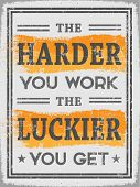 """Retro Grunge Style Poster with the Quote to motivate your Mind when you working hard """"The Harder you Work The Luckier you Get"""" poster"""
