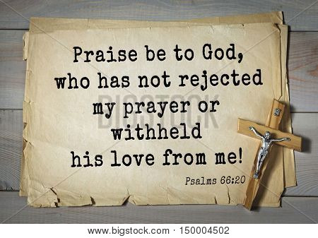 TOP-1000.  Bible verses from Psalms.Praise be to God, who has not rejected my prayer or withheld his love from me!