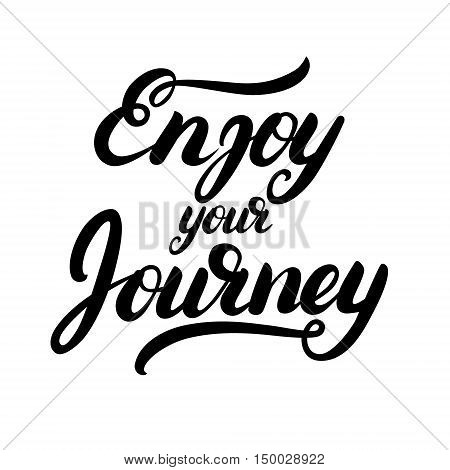 Enjoy your journey hand written calligraphy lettering. Inspirational quote for greeting card, poster, tee print. Isolated on white background. Vector illustration.