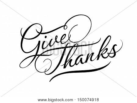 Give thanks calligraphic lettering. Black give thanks inscription on white background. Handwritten text