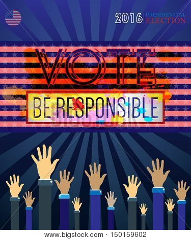 Digital vector usa presidential election 2016 vote with be responsible and hands in the air, flat style