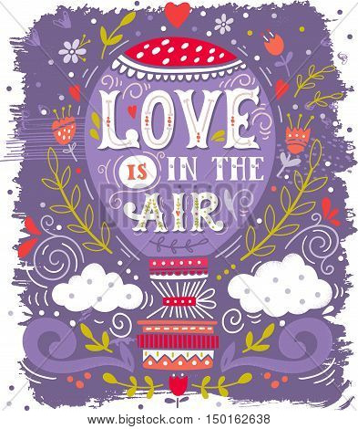 Love Is In The Air. Hand Drawn Vintage Print With A Hot Air Balloon And Hand Lettering.