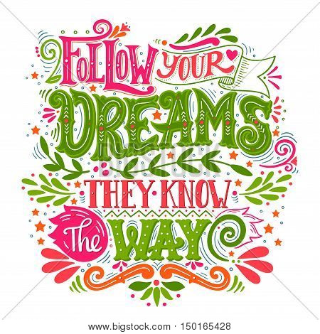 Follow Your Dreams. They Know The Way. Inspirational Quote. Hand Drawn Vintage Illustration With Han