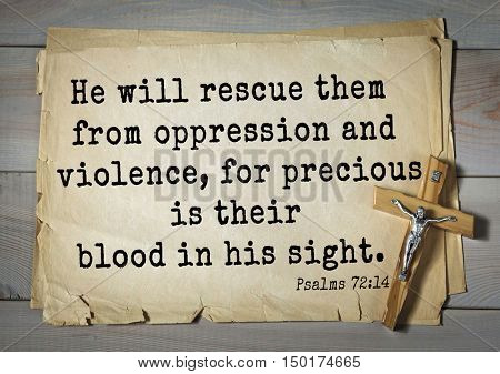 TOP-1000.  Bible verses from Psalms.He will rescue them from oppression and violence, for precious is their blood in his sight.