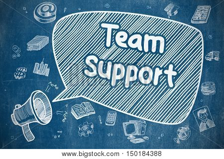 Business Concept. Loudspeaker with Inscription Team Support. Cartoon Illustration on Blue Chalkboard. Team Support on Speech Bubble. Doodle Illustration of Yelling Horn Speaker. Advertising Concept.