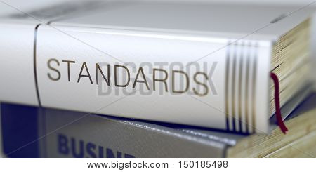 Business Concept: Closed Book with Title Standards in Stack, Closeup View. Book Title on the Spine. Toned Image. 3D Illustration.