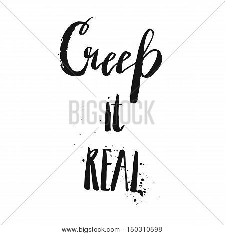Hand drawn vector ink modern lettering phase Creep it real isolated on white background.Halloween background with handwritten funny quote.