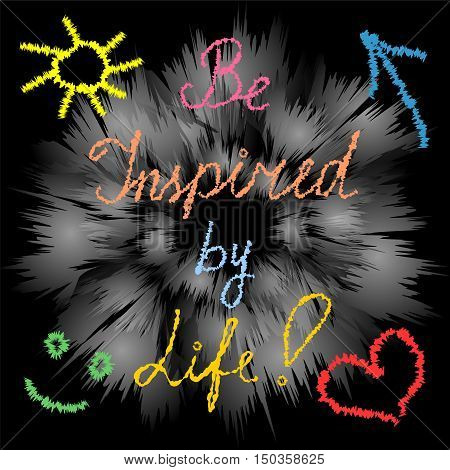 Be Inspired by Life! Handwriting inspiration quote on Modern Shimmering Background. Hand-drawn heart sun arrow and smile. Perfect for Print. Vector Illustration.