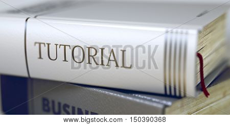 Close-up of a Book with the Title on Spine Tutorial. Stack of Books Closeup and one with Title - Tutorial. Tutorial - Book Title. Blurred Image. Selective focus. 3D.