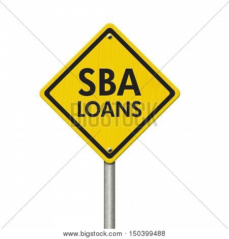 SBA Loans yellow warning highway road sign Yellow warning highway sign with words SBA Loans isolated over white 3D Illustration