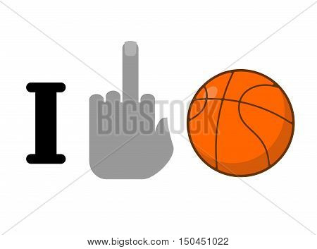 I Hate Basketball. Fuck Symbol Of Hatred And Ball. Logo For Anti Fans