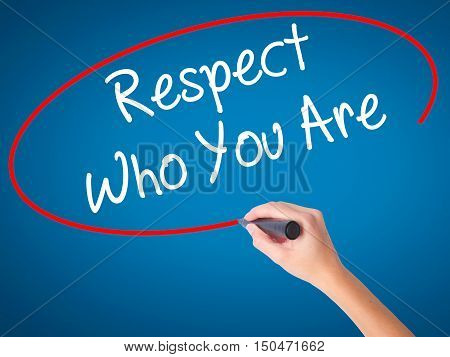 Women Hand Writing Respect Who You Are With Black Marker On Visual Screen.