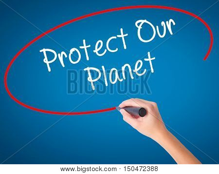 Women Hand Writing Protect Our Planet With Black Marker On Visual Screen