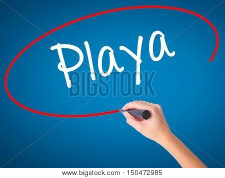 Women Hand Writing Playa (beach In Spanish)  With Black Marker On Visual Screen
