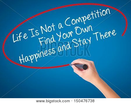 Women Hand Writing Life Is Not A Competition Find Your Own Happiness And Stay There  With Black Mark