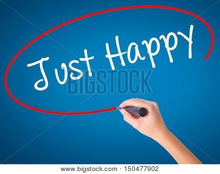Women Hand Writing Just Happy With Black Marker On Visual Screen