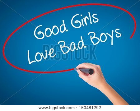 Women Hand Writing Good Girls Love Bad Boys With Black Marker On Visual Screen