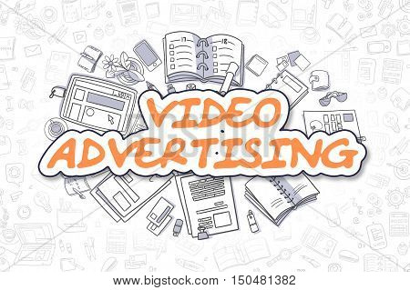 Video Advertising - Hand Drawn Business Illustration with Business Doodles. Orange Text - Video Advertising - Doodle Business Concept.